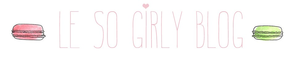 ♥ Le So Girly Blog ♥