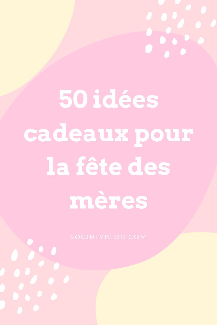 50 Idées Cadeaux Pour La Fête Des Mères Le So Girly Blog